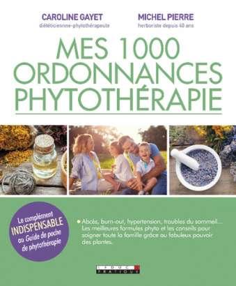 Mes 1 000 ordonnances phytothérapie de Michel Pierre et Caroline Gayet