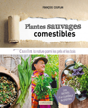 Plantes sauvages comestibles, par François Couplan, éd. Larousse