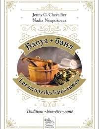 Banya, les secrets des bains russes - Jenny G. Chevallier et Nadia Neupokoeva