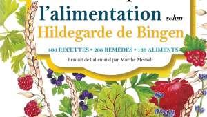 Guérir par l'alimentation selon Hildegarde de Bingen