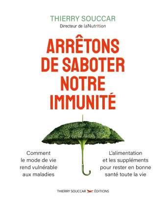 Arrêtons de saboter notre immunité - Thierry Souccar