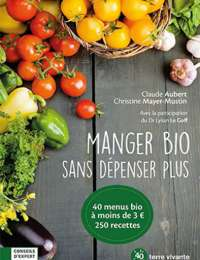Manger bio sans dépenser plus - Claude Aubert et Christine Mayer-Mustin
