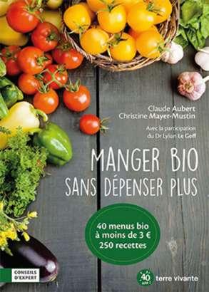 Manger bio sans dépenser plus - Claude Aubert et Christine Mayer-Mustin