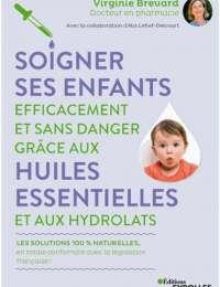 Soigner ses enfants efficacement et sans danger grâce aux huiles essentielles - Virginie Brevard